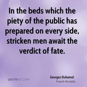 Georges Duhamel - In the beds which the piety of the public has prepared on every side, stricken men await the verdict of fate.