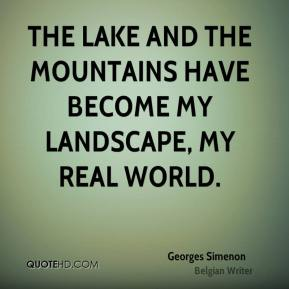 The lake and the mountains have become my landscape, my real world.
