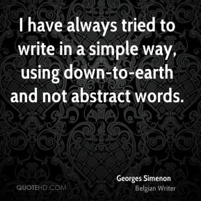 I have always tried to write in a simple way, using down-to-earth and not abstract words.