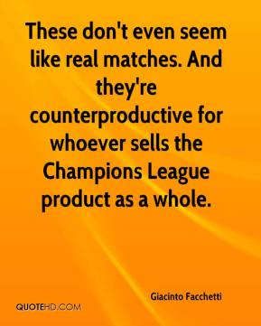 Giacinto Facchetti - These don't even seem like real matches. And they're counterproductive for whoever sells the Champions League product as a whole.
