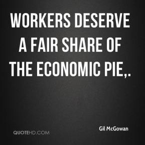 Gil McGowan - Workers deserve a fair share of the economic pie.
