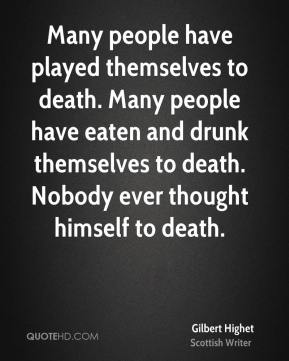 Many people have played themselves to death. Many people have eaten and drunk themselves to death. Nobody ever thought himself to death.