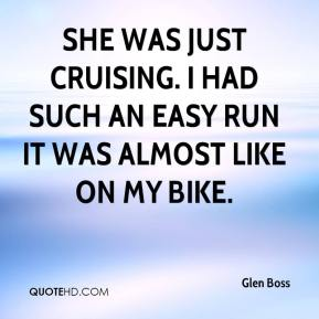 Glen Boss - She was just cruising. I had such an easy run it was almost like on my bike.