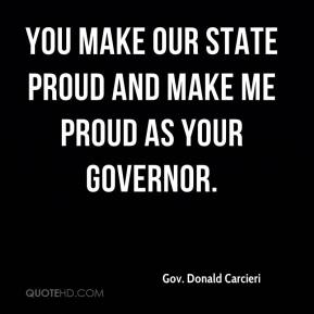Gov. Donald Carcieri - You make our state proud and make me proud as your governor.