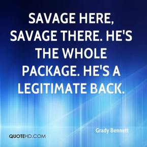 Grady Bennett - Savage here, Savage there. He's the whole package. He's a legitimate back.