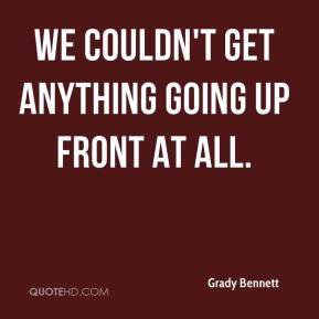 Grady Bennett - We couldn't get anything going up front at all.