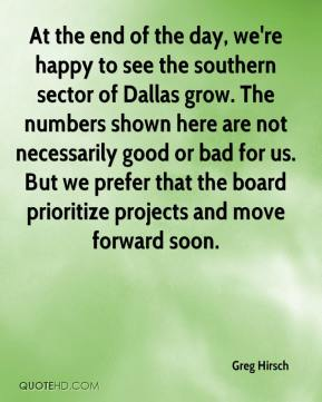 Greg Hirsch - At the end of the day, we're happy to see the southern sector of Dallas grow. The numbers shown here are not necessarily good or bad for us. But we prefer that the board prioritize projects and move forward soon.