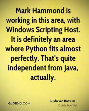 Guido van Rossum - Mark Hammond is working in this area, with Windows Scripting Host. It is definitely an area where Python fits almost perfectly. That's quite independent from Java, actually.