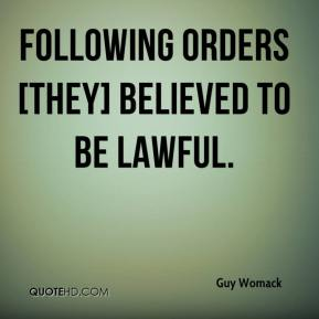 Guy Womack - following orders [they] believed to be lawful.
