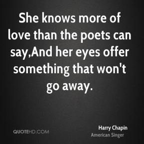 Harry Chapin - She knows more of love than the poets can say,And her eyes offer something that won't go away.