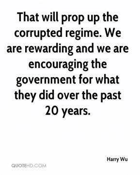Harry Wu - That will prop up the corrupted regime. We are rewarding and we are encouraging the government for what they did over the past 20 years.