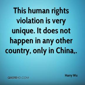 Harry Wu - This human rights violation is very unique. It does not happen in any other country, only in China.