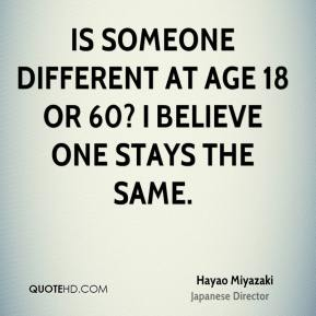 Is someone different at age 18 or 60? I believe one stays the same.