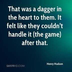 Henry Hudson - That was a dagger in the heart to them. It felt like they couldn't handle it (the game) after that.