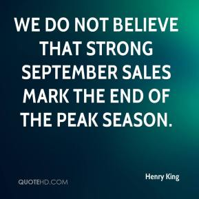 We do not believe that strong September sales mark the end of the peak season.