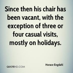 Horace Engdahl - Since then his chair has been vacant, with the exception of three or four casual visits, mostly on holidays.