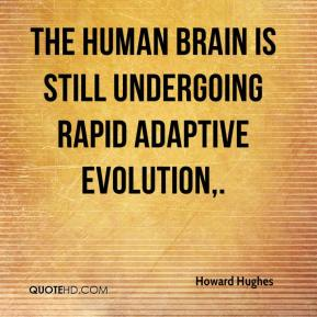 Howard Hughes - The human brain is still undergoing rapid adaptive evolution.