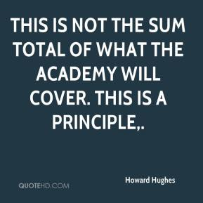 Howard Hughes - This is not the sum total of what the academy will cover. This is a principle.