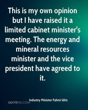 Industry Minister Fahmi Idris - This is my own opinion but I have raised it a limited cabinet minister's meeting. The energy and mineral resources minister and the vice president have agreed to it.
