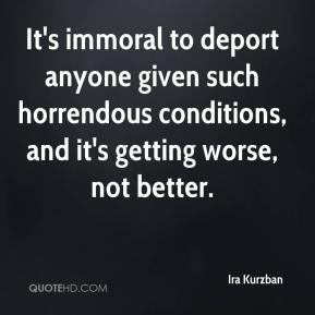 Ira Kurzban - It's immoral to deport anyone given such horrendous conditions, and it's getting worse, not better.