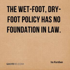 Ira Kurzban - The wet-foot, dry-foot policy has no foundation in law.