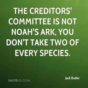 The creditors' committee is not Noah's Ark, you don't take two of every species.