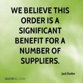 Jack Butler - We believe this order is a significant benefit for a number of suppliers.