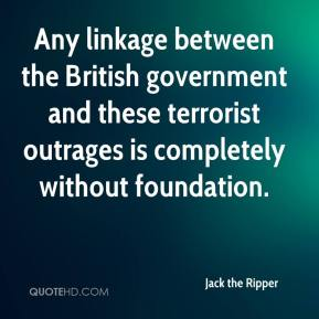 Jack the Ripper - Any linkage between the British government and these terrorist outrages is completely without foundation.