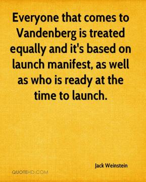Jack Weinstein - Everyone that comes to Vandenberg is treated equally and it's based on launch manifest, as well as who is ready at the time to launch.