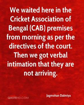 Jagmohan Dalmiya - We waited here in the Cricket Association of Bengal (CAB) premises from morning as per the directives of the court. Then we got verbal intimation that they are not arriving.