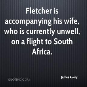 James Avery - Fletcher is accompanying his wife, who is currently unwell, on a flight to South Africa.