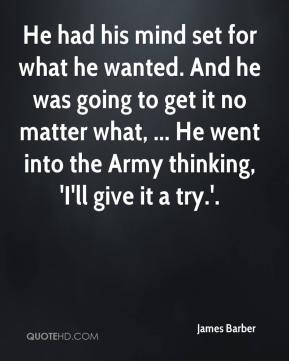 James Barber - He had his mind set for what he wanted. And he was going to get it no matter what, ... He went into the Army thinking, 'I'll give it a try.'.