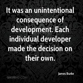 James Burke - It was an unintentional consequence of development. Each individual developer made the decision on their own.