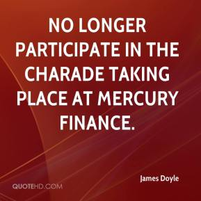 no longer participate in the charade taking place at Mercury Finance.
