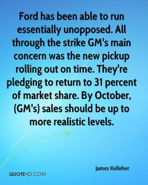 James Kelleher - Ford has been able to run essentially unopposed. All through the strike GM's main concern was the new pickup rolling out on time. They're pledging to return to 31 percent of market share. By October, (GM's) sales should be up to more realistic levels.