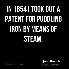 In 1854 I took out a patent for puddling iron by means of steam.