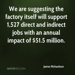 James Richardson - We are suggesting the factory itself will support 1,527 direct and indirect jobs with an annual impact of $51.5 million.