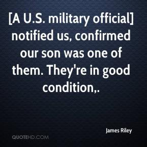 James Riley - [A U.S. military official] notified us, confirmed our son was one of them. They're in good condition.