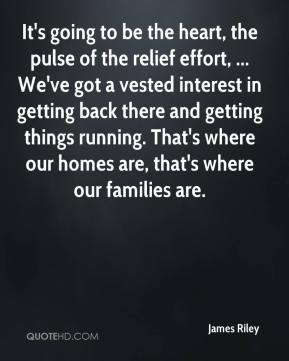 James Riley - It's going to be the heart, the pulse of the relief effort, ... We've got a vested interest in getting back there and getting things running. That's where our homes are, that's where our families are.