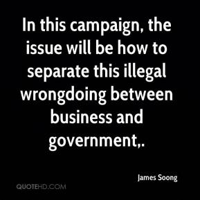 James Soong - In this campaign, the issue will be how to separate this illegal wrongdoing between business and government.