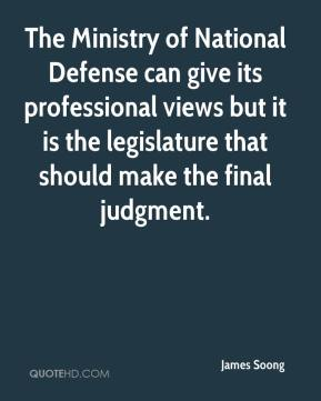 James Soong - The Ministry of National Defense can give its professional views but it is the legislature that should make the final judgment.