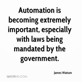 James Watson - Automation is becoming extremely important, especially with laws being mandated by the government.