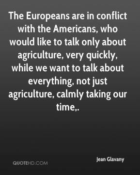 Jean Glavany  - The Europeans are in conflict with the Americans, who would like to talk only about agriculture, very quickly, while we want to talk about everything, not just agriculture, calmly taking our time.