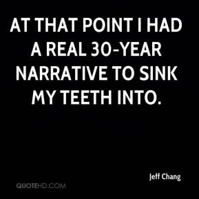 Jeff Chang  - At that point I had a real 30-year narrative to sink my teeth into.
