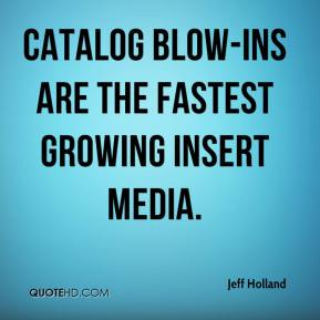 Jeff Holland  - Catalog blow-ins are the fastest growing insert media.