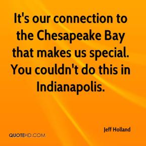 It's our connection to the Chesapeake Bay that makes us special. You couldn't do this in Indianapolis.