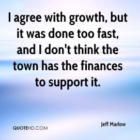 Jeff Marlow  - I agree with growth, but it was done too fast, and I don't think the town has the finances to support it.