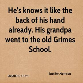 Jennifer Morrison  - He's knows it like the back of his hand already. His grandpa went to the old Grimes School.