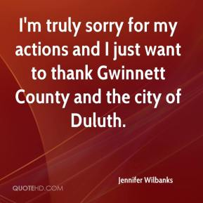 I'm truly sorry for my actions and I just want to thank Gwinnett County and the city of Duluth.