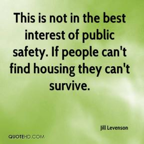 This is not in the best interest of public safety. If people can't find housing they can't survive.
